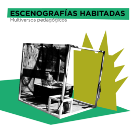 ESCENOGRAFIAS HABITADAS. Multiversos pedagógicos