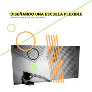 DISEÑANDO UNA ESCUELA FLEXIBLE -ALTERNATIVAS A LA INCERTIDUMBRE